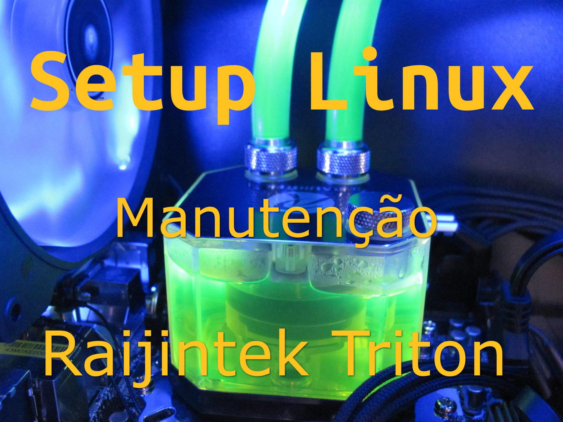 Setup Linux – Manutenção AIO Raijintek Triton