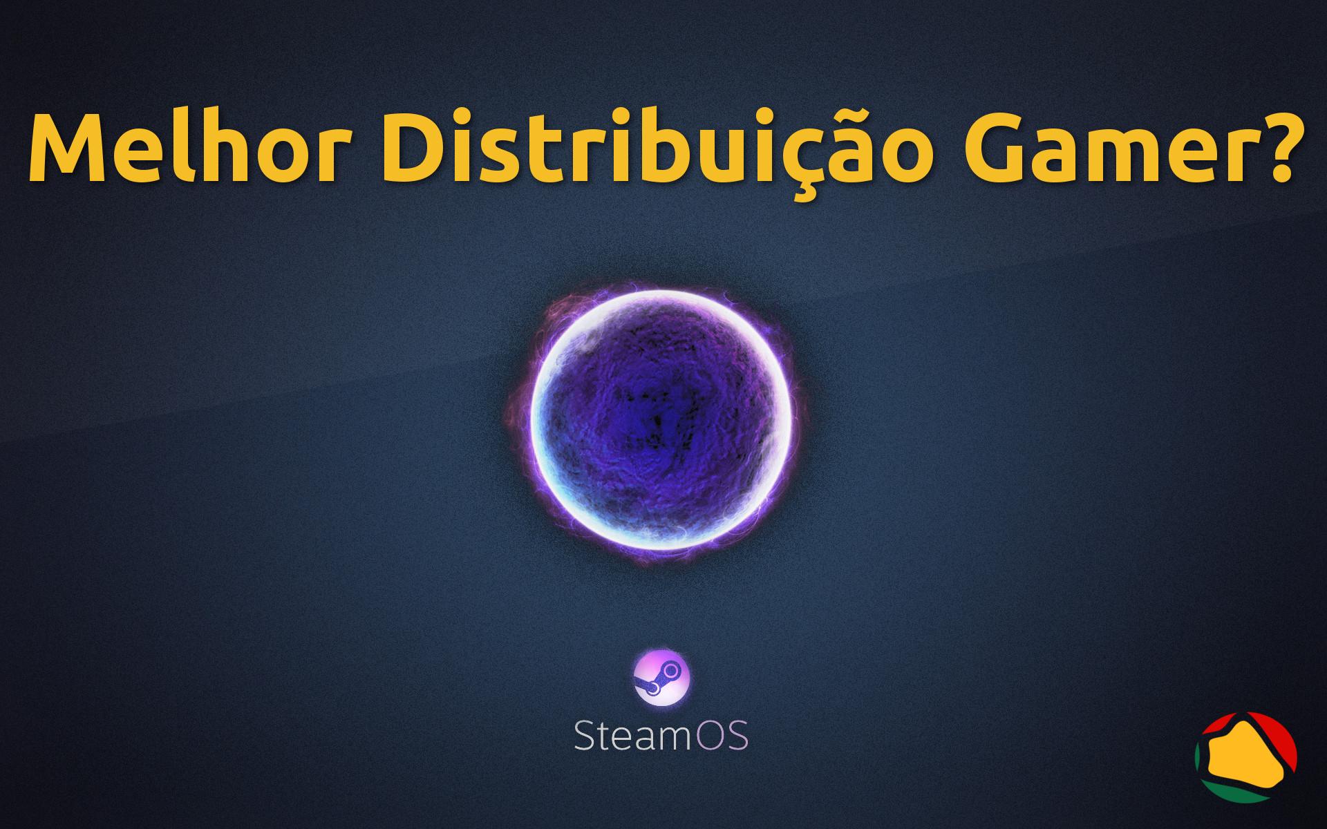 SteamOS – A Melhor Distribuição Gamer? Aprenda a Instalar