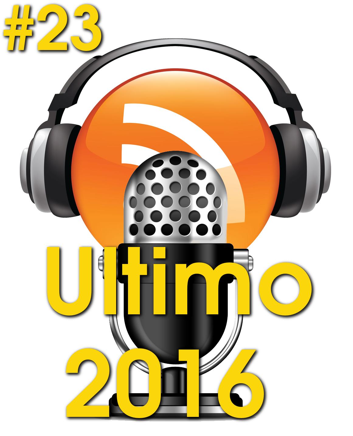#23 Podcast – Ultimo de 2016