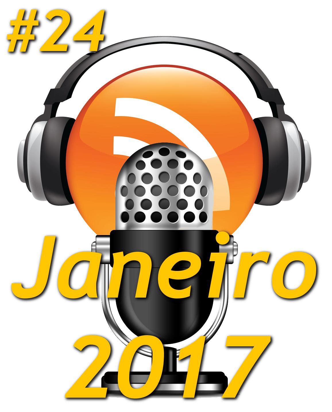 #24 – Podcast – Janeiro 2017