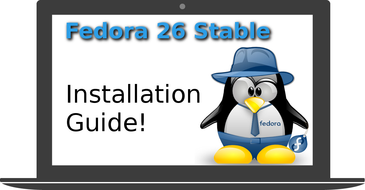 Fedora 26 Stable – Installation Guide