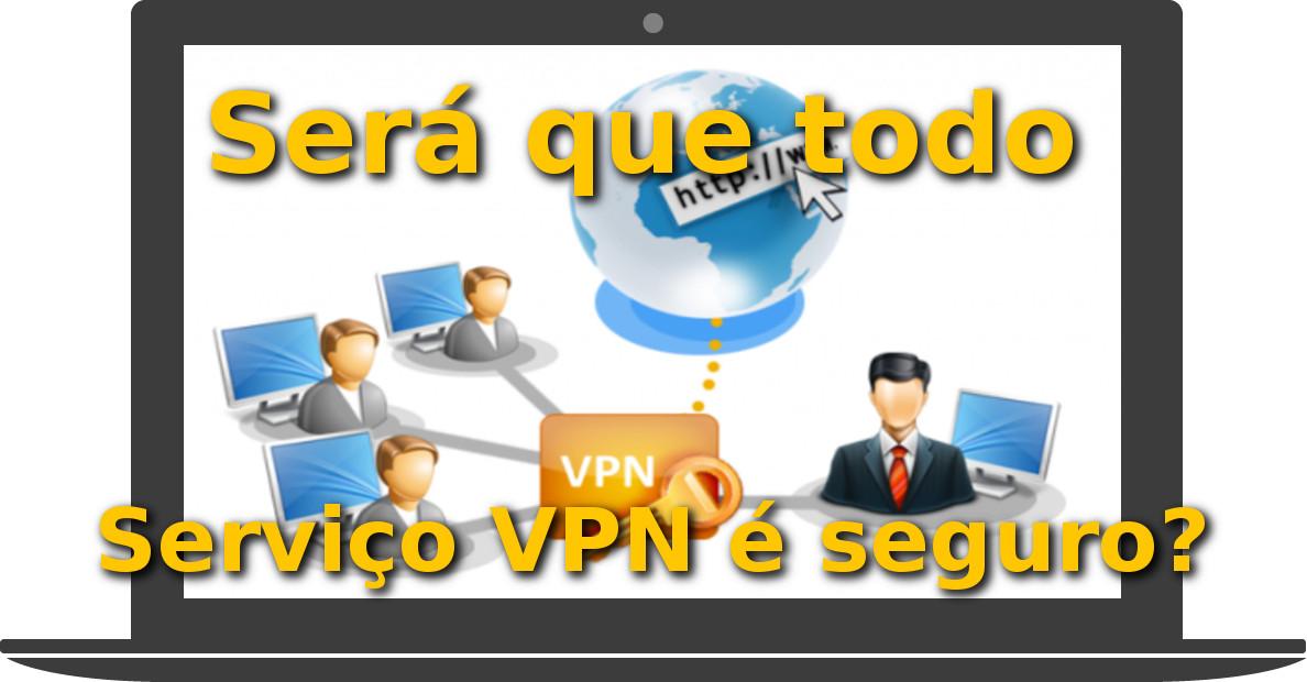 Será que todo o serviço VPN é seguro (Parte 2)