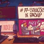 #77 – Soluções de Backup