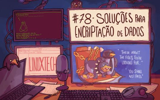 #78 – Soluções para encriptação de dados