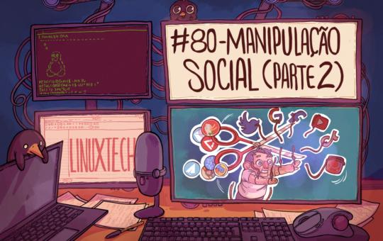 #80 – Manipulação Social (Parte 2)