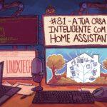 #81 – A tua casa inteligente com o Home Assistant